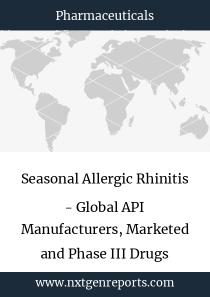 Seasonal Allergic Rhinitis - Global API Manufacturers, Marketed and Phase III Drugs Landscape, 2018
