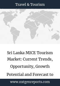 Sri Lanka MICE Tourism Market: Current Trends, Opportunity, Growth Potential and Forecast to 2025