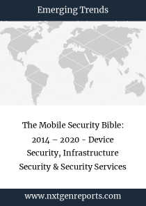 The Mobile Security Bible: 2014 – 2020 - Device Security, Infrastructure Security & Security Services