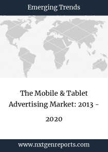 The Mobile & Tablet Advertising Market: 2013 - 2020