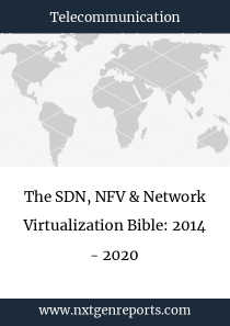 The SDN, NFV & Network Virtualization Bible: 2014 - 2020