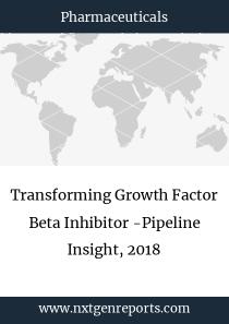 Transforming Growth Factor Beta Inhibitor -Pipeline Insight, 2018