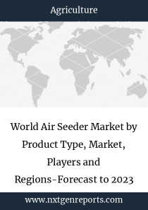 World Air Seeder Market by Product Type, Market, Players and Regions-Forecast to 2023