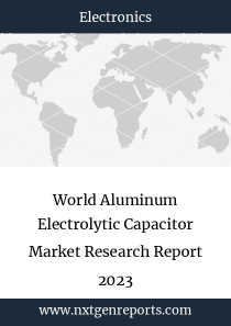 World Aluminum Electrolytic Capacitor Market Research Report 2023