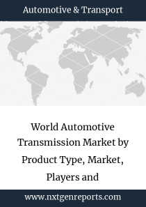 World Automotive Transmission Market by Product Type, Market, Players and Regions-Forecast to 2023