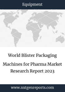 World Blister Packaging Machines for Pharma Market Research Report 2023