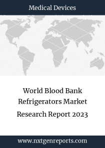 World Blood Bank Refrigerators Market Research Report 2023