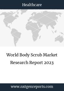 World Body Scrub Market Research Report 2023