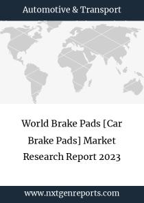 World Brake Pads [Car Brake Pads] Market Research Report 2023