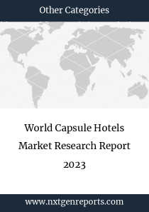 World Capsule Hotels Market Research Report 2023