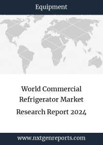 World Commercial Refrigerator Market Research Report 2024