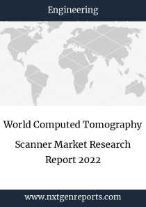 World Computed Tomography Scanner Market Research Report 2022