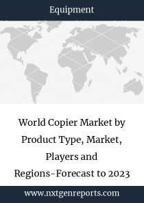 World Copier Market by Product Type, Market, Players and Regions-Forecast to 2023