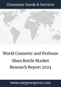 World Cosmetic and Perfume Glass Bottle Market Research Report 2023