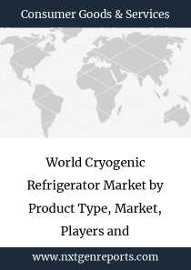 World Cryogenic Refrigerator Market by Product Type, Market, Players and Regions-Forecast to 2023