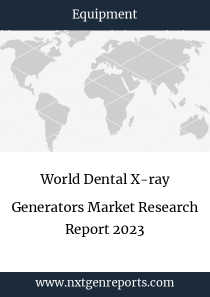 World Dental X-ray Generators Market Research Report 2023