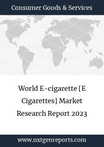 World E-cigarette [E Cigarettes] Market Research Report 2023