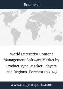 World Enterprise Content Management Software Market by Product Type, Market, Players and Regions-Forecast to 2023