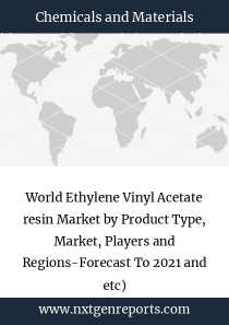 World Ethylene Vinyl Acetate resin Market by Product Type, Market, Players and Regions-Forecast To 2021 and etc)