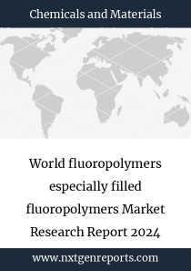 World fluoropolymers especially filled fluoropolymers Market Research Report 2024