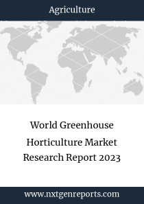 World Greenhouse Horticulture Market Research Report 2023