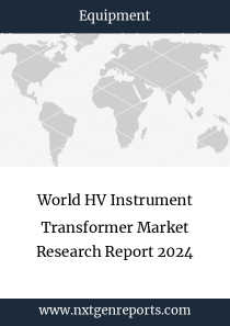 World HV Instrument Transformer Market Research Report 2024