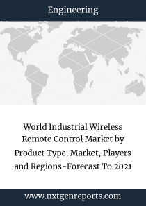 World Industrial Wireless Remote Control Market by Product Type, Market, Players and Regions-Forecast To 2021