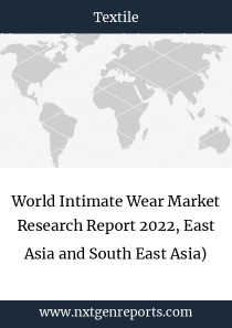 World Intimate Wear Market Research Report 2022, East Asia and South East Asia)