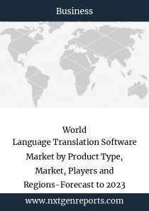 World Language Translation Software Market by Product Type, Market, Players and Regions-Forecast to 2023