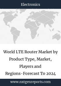 World LTE Router Market by Product Type, Market, Players and Regions-Forecast To 2024