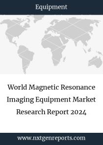 World Magnetic Resonance Imaging Equipment Market Research Report 2024