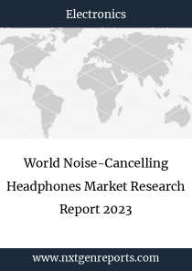 World Noise-Cancelling Headphones Market Research Report 2023