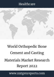 World Orthopedic Bone Cement and Casting Materials Market Research Report 2022