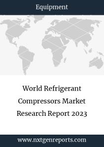 World Refrigerant Compressors Market Research Report 2023