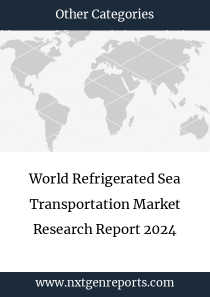 World Refrigerated Sea Transportation Market Research Report 2024