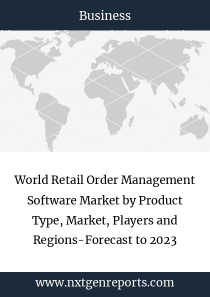 World Retail Order Management Software Market by Product Type, Market, Players and Regions-Forecast to 2023