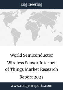 World Semiconductor Wireless Sensor Internet of Things Market Research Report 2023