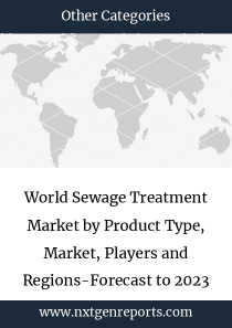 World Sewage Treatment Market by Product Type, Market, Players and Regions-Forecast to 2023
