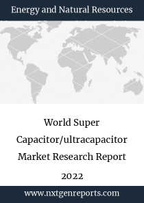World Super Capacitor/ultracapacitor Market Research Report 2022