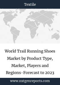 World Trail Running Shoes Market by Product Type, Market, Players and Regions-Forecast to 2023