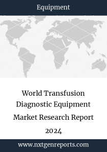 World Transfusion Diagnostic Equipment Market Research Report 2024