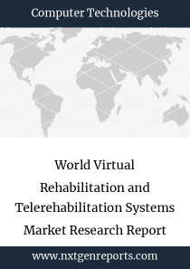 World Virtual Rehabilitation and Telerehabilitation Systems Market Research Report 2023