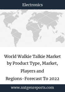 World Walkie Talkie Market by Product Type, Market, Players and Regions-Forecast To 2022